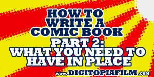 How to Write a Comic Book Part 2: What You Need to Have in Place