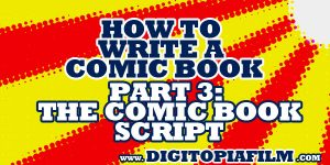 How to Write a Comic Book part 3: The Comic Book Script