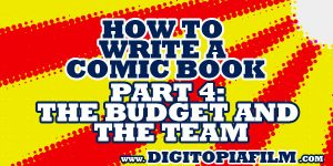 How to Write a Comic Book part 4: The Budget and the Team